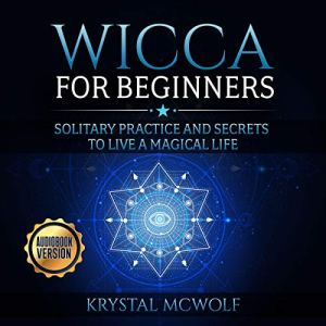 Wicca for Beginners: Solitary Practice and Secrets to Live a Magical Life audiobook cover art