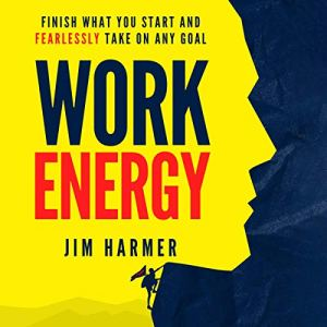 Work Energy: Finish What You Start and Fearlessly Take on Any Goal audiobook cover art