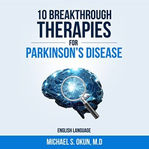 10 Breakthrough Therapies for Parkinson's Disease Audiobook By Michael S. Okun MD cover art