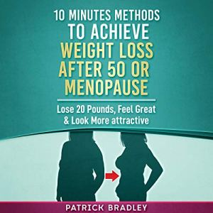10 Minutes Methods to Achieve Weight Loss After 50 or Menopause Audiobook By Patrick Bradley cover art