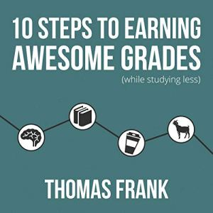 10 Steps to Earning Awesome Grades (While Studying Less) Audiobook By Thomas Frank cover art