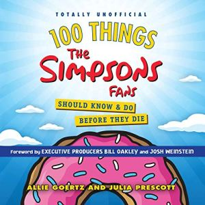 100 Things the Simpsons Fans Should Know & Do Before They Die Audiobook By Allie Goertz, Julia Prescott cover art