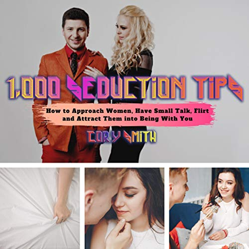 1,000 Seduction Tips: How to Approach Women, Have Small Talk, Flirt and Attract Them into Being with You Audiobook By Cory Smith cover art