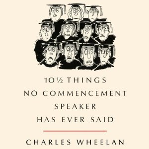 10 1/2 Things No Commencement Speaker Has Ever Said Audiobook By Charles Wheelan cover art