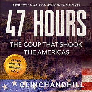 47 Hours: The Coup That Shook the Americas Audiobook By Burt Clinchandhill cover art