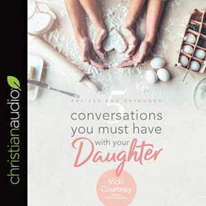 5 Conversations You Must Have with Your Daughter, Revised and Expanded Edition Audiobook By Vicki Courtney cover art