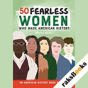 50 Fearless Women Who Made American History Audiobook By Jenifer Bazzit cover art