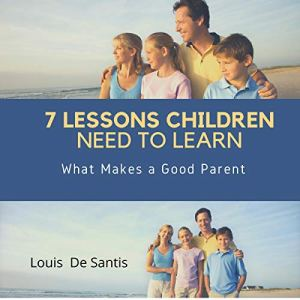 7 Lessons Children Need to Learn Audiobook By Louis De Santis cover art