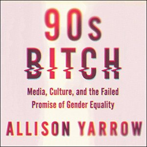 90s Bitch Audiobook By Allison Yarrow cover art