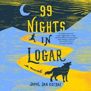 99 Nights in Logar Audiobook By Jamil Jan Kochai cover art