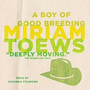 A Boy of Good Breeding Audiobook By Miriam Toews cover art