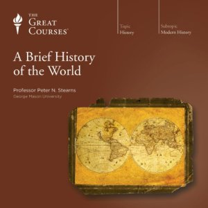 A Brief History of the World Audiobook By Peter N. Stearns, The Great Courses cover art