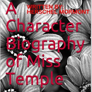 A Character Biography of Miss Temple Audiobook By Herschel Mormont cover art