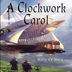 A Clockwork Carol Audiobook By Billy O'Shea cover art