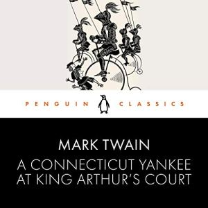 A Connecticut Yankee at King Arthur's Court Audiobook By Mark Twain, Justin Kaplan (Introduction) cover art