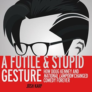 A Futile and Stupid Gesture Audiobook By Josh Karp cover art
