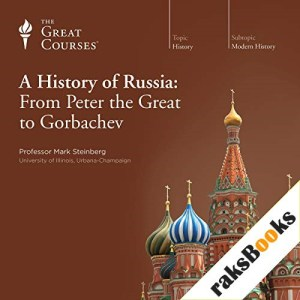 A History of Russia: From Peter the Great to Gorbachev Audiobook By Mark Steinberg, The Great Courses cover art