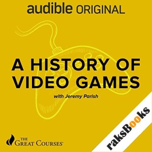 A History of Video Games Audiobook By Jeremy Parish, The Great Courses cover art