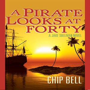 A Pirate Looks at Forty Audiobook By Chip Bell cover art