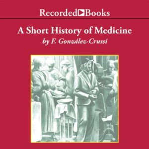 A Short History of Medicine Audiobook By Frank Gonzalez-Crussi cover art