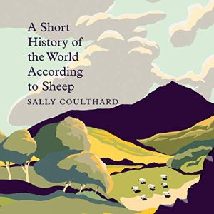A Short History of the World According to Sheep Audiobook By Sally Coulthard cover art