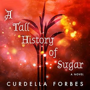 A Tall History of Sugar Audiobook By Curdella Forbes cover art