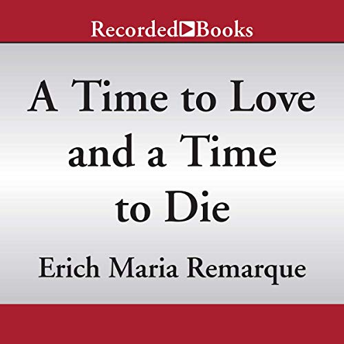 A Time to Love and a Time to Die Audiobook By Erich Maria Remarque cover art