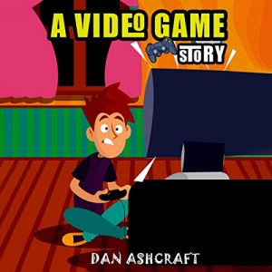 A Video Game Story Audiobook By Dan Ashcraft cover art
