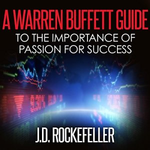 A Warren Buffett Guide to the Importance of Passion for Success Audiobook By J.D. Rockefeller cover art