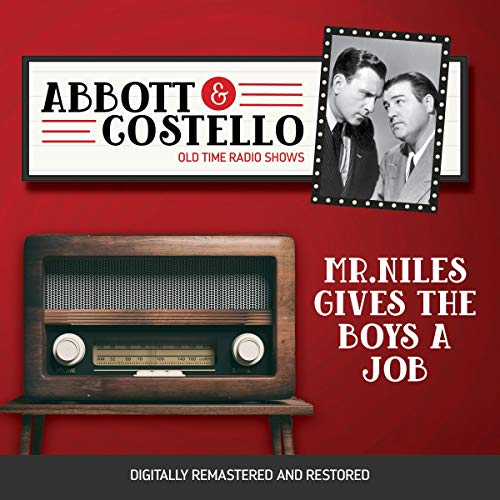 Abbott and Costello: Mr. Niles Gives the Boys a Job Audiobook By John Grant, Bud Abbott cover art