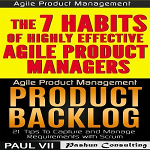 Agile Product Management (Box Set): Product Backlog 21 Tips & The 7 Habits of Highly Effective Agile Product Managers Audiobook By Paul VII cover art