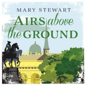 Airs Above the Ground Audiobook By Mary Stewart cover art