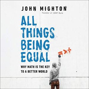 All Things Being Equal Audiobook By John Mighton cover art