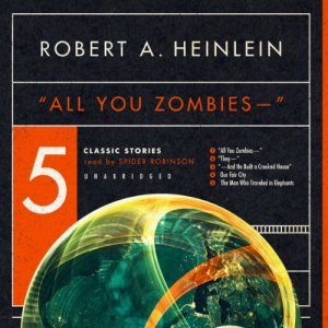 'All You Zombies' Audiobook By Robert A. Heinlein cover art