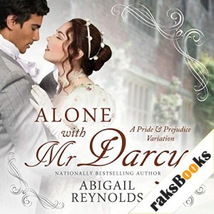 Alone with Mr. Darcy: A Pride & Prejudice Variation Audiobook By Abigail Reynolds cover art