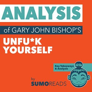 Analysis of Gary John Bishop's Unfu*k Yourself: with Key Takeaways Audiobook By Sumoreads cover art