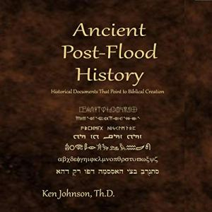 Ancient Post-Flood History Audiobook By Ken Johnson ThD cover art