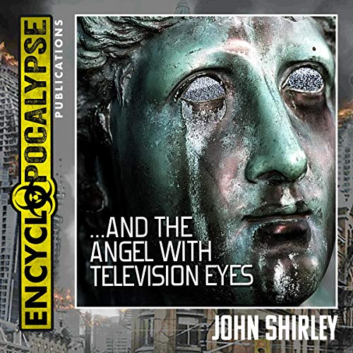 ...And the Angel with Television Eyes Audiobook By John Shirley cover art