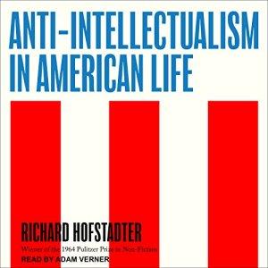 Anti-Intellectualism in American Life Audiobook By Richard Hofstadter cover art
