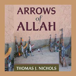 Arrows of Allah Audiobook By Thomas J. Nichols cover art