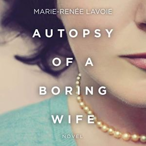 Autopsy of a Boring Wife Audiobook By Marie-Renée Lavoie cover art
