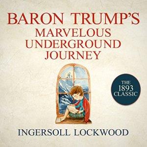 Baron Trump's Marvelous Underground Journey Audiobook By Ingersoll Lockwood cover art