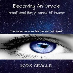 Becoming an Oracle: Proof God Has a Sense of Humor Audiobook By God's Oracle cover art