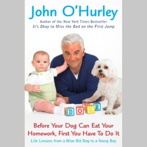 Before Your Dog Can Eat Your Homework, First You Have to Do It Audiobook By John O'Hurley cover art