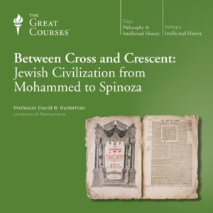 Between Cross and Crescent: Jewish Civilization from Mohammed to Spinoza Audiobook By David B. Ruderman, The Great Courses cover art