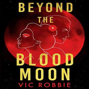 Beyond the Blood Moon Audiobook By Vic Robbie cover art