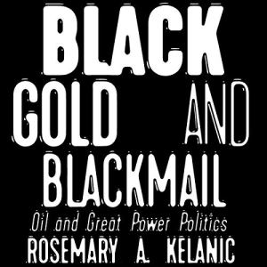 Black Gold and Blackmail: Oil and Great Power Politics Audiobook By Rosemary A. Kelanic cover art