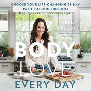Body Love Every Day Audiobook By Kelly LeVeque cover art