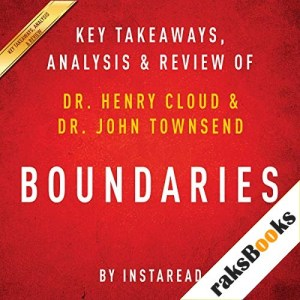 Boundaries: When to Say Yes; How to Say No to Take Control of Your Life, by Dr. Henry Cloud and Dr. John Townsend Audiobook By Instaread cover art