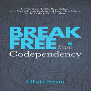Break Free from Codependency Audiobook By Olivia Essan cover art